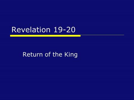 Revelation 19-20 Return of the King. Revelation 19 Revelation 19:11-16 11 Then I saw heaven opened, and a white horse was standing there. And the one.