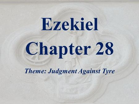 Ezekiel Chapter 28 Theme: Judgment Against Tyre. Outline of Ezekiel 1-3 The Call of the Prophet 4-24 God's Judgment on Jerusalem - Given before the siege.