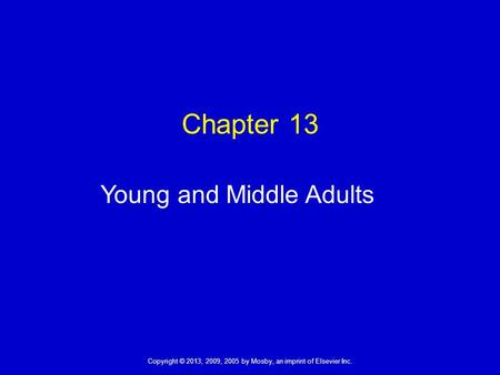 Copyright © 2013, 2009, 2005 by Mosby, an imprint of Elsevier Inc. Chapter 13 Young and Middle Adults.
