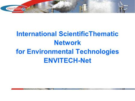 International ScientificThematic Network for Environmental Technologies ENVITECH-Net.