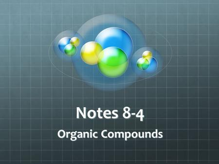 Notes 8-4 Organic Compounds Compounds that contain the element carbon (C) Organic compounds are found in all living things Carbohydrates, Lipids, Proteins,