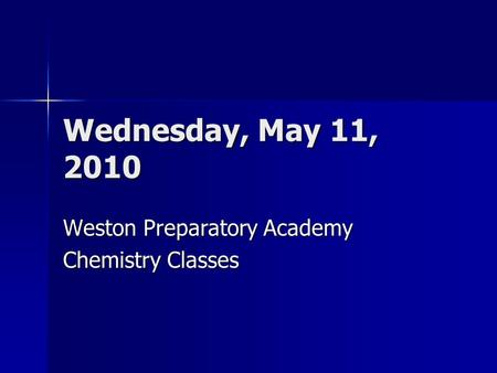 Wednesday, May 11, 2010 Weston Preparatory Academy Chemistry Classes.