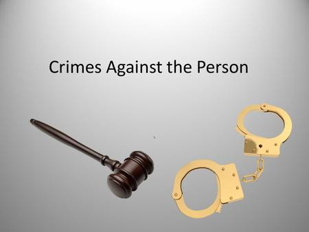 Crimes Against the Person `. 2 categories of crime Crimes against property are crimes that involve a person's things: money; personal property; land;