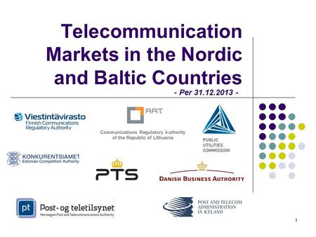 Telecommunication Markets in the Nordic and Baltic Countries 1 - Per 31.12.2013 -