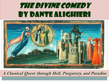 The Divine Comedy by Dante Alighieri The Divine Comedy by Dante Alighieri A Classical Quest through Hell, Purgatory, and Paradise.