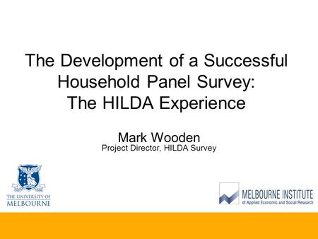 The Development of a Successful Household Panel Survey: The HILDA Experience Mark Wooden Project Director, HILDA Survey.
