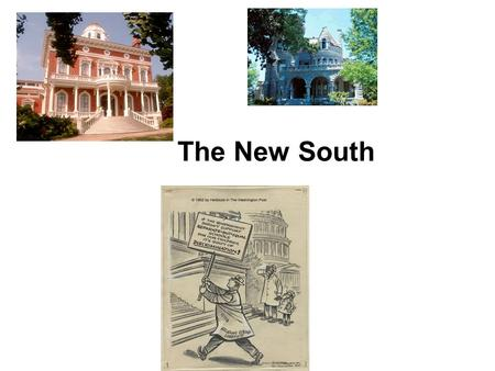 "The New South. Bourbon Triumvirate Redemption Era Redemption Era : period after Reconstruction and before the ""New South"" Redeem the state from the hardships."