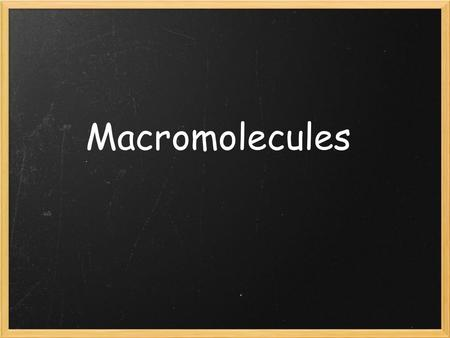 Macromolecules. Composed of long chains of smaller molecules Macromolecules are formed through the process of _____________. Polymerization= large compounds.