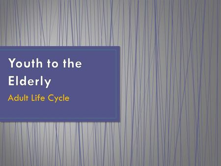 Adult Life Cycle. Young Adulthood (19-30 years) It is a time when most of us finish school, find a career we enjoy and create a family of our own. Early.