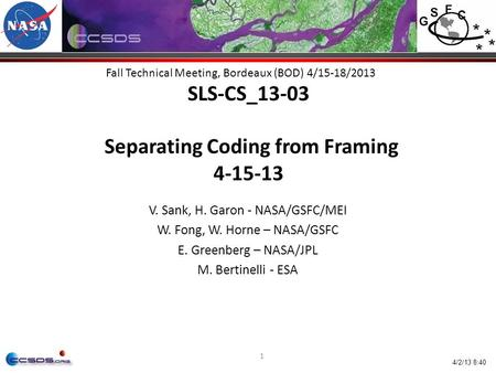 1 Fall Technical Meeting, Bordeaux (BOD) 4/15-18/2013 SLS-CS_13-03 Separating Coding from Framing 4-15-13 V. Sank, H. Garon - NASA/GSFC/MEI W. Fong, W.