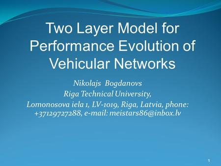 1 Nikolajs Bogdanovs Riga Technical University, Lomonosova iela 1, LV-1019, Riga, Latvia, phone: +37129727288,   Two Layer Model.