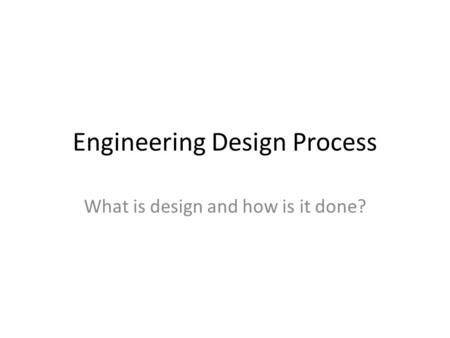 Engineering Design Process What is design and how is it done?