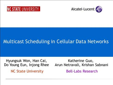 Multicast Scheduling in Cellular Data Networks Katherine Guo, Arun Netravali, Krishan Sabnani Bell-Labs Research Hyungsuk Won, Han Cai, Do Young Eun, Injong.