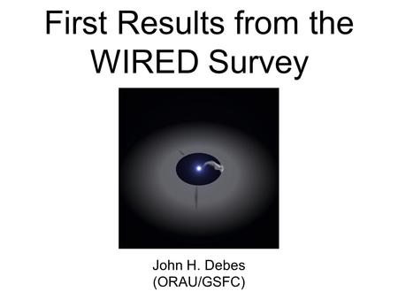 First Results from the WIRED Survey John H. Debes (ORAU/GSFC)