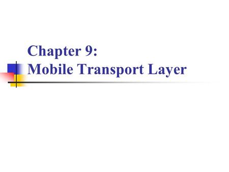 Chapter 9: Mobile Transport Layer. Introduction Supporting mobility only on lower layers up to the network layer is not enough to provide mobility support.
