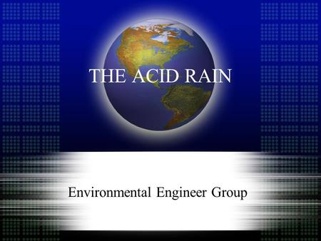THE ACID RAIN Environmental Engineer Group. INTRODUCTION.