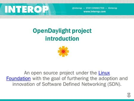 OpenDaylight project introduction An open source project under the Linux Foundation with the goal of furthering the adoption and innovation of Software.
