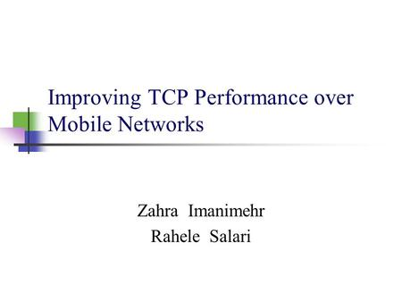 Improving TCP Performance over Mobile Networks Zahra Imanimehr Rahele Salari.