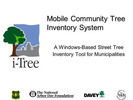 Mobile Community Tree Inventory System A Windows-Based Street Tree Inventory Tool for Municipalities.