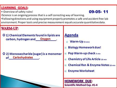 Agenda 1) Warm-Up (5 min) 2) Biology Homework due! 3) Pop Warm-up check 5 min 4) Chemistry of Life Article 20 min 5) Chemical Rxn & Enzyme Notes 20 min.