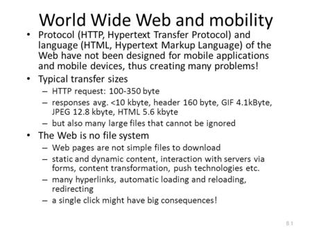 World Wide Web and mobility Protocol (HTTP, Hypertext Transfer Protocol) and language (HTML, Hypertext Markup Language) of the Web have not been designed.