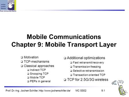 Prof. Dr.-Ing. Jochen Schiller,  SS029.1 Mobile Communications Chapter 9: Mobile Transport Layer  Motivation  TCP-mechanisms.