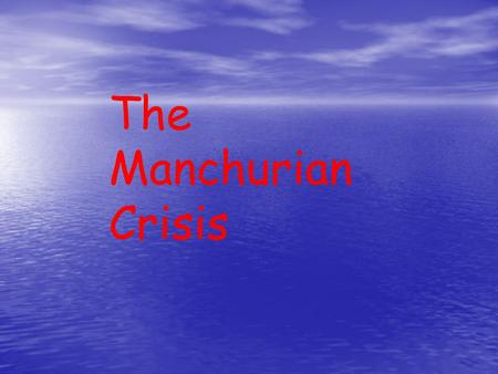 The Manchurian Crisis. The Manchurian Crisis was the first real crisis involving members, for the L.O.N to tackle. The Manchurian Crisis was the first.
