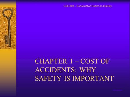 Introduction CHAPTER 1 – COST OF ACCIDENTS: WHY SAFETY IS IMPORTANT CEE 698 – Construction Health and Safety.