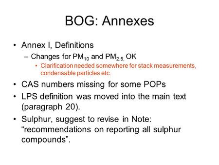 BOG: Annexes Annex I, Definitions –Changes for PM 10 and PM 2.5, OK Clarification needed somewhere for stack measurements, condensable particles etc. CAS.