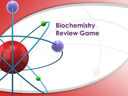 Biochemistry Review Game. 6 C CARBON 12.011 I. Atomic number II. Number of protons III. Number of electrons a. I b. I & II c. II & III d. I, II, III What.