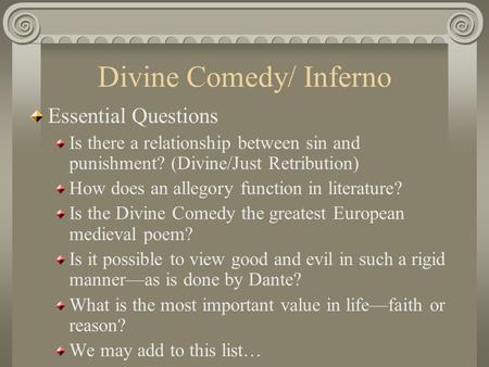 Divine Comedy/ Inferno Essential Questions Is there a relationship between sin and punishment? (Divine/Just Retribution) How does an allegory function.