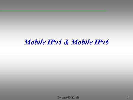 1 Mohamed M Khalil Mobile IPv4 & Mobile IPv6. 2 Mohamed M Khalil Mobile IP- Why ? IP based Network Sub-network A Sub-network B Mobile workforce carry.
