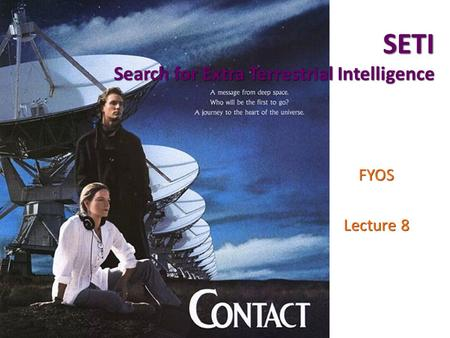 SETI Search for Extra Terrestrial Intelligence FYOS Lecture 8.