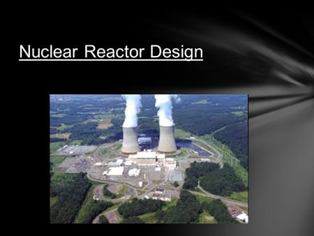 Nuclear Reactor Design. Fuel Enrichment  Enriching Uranium results in a greater number of atoms that can be split through fission, releasing more energy.