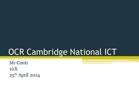 OCR Cambridge National ICT Mr Conti 10X 25 th April 2014.