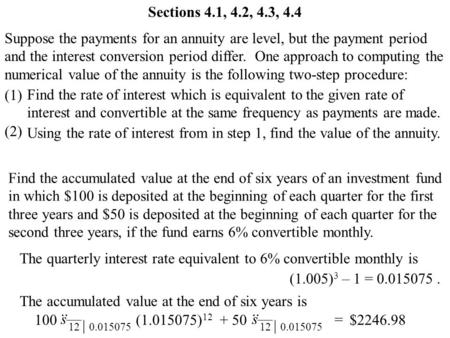 Sections 4.1, 4.2, 4.3, 4.4 Suppose the payments for an annuity are level, but the payment period and the interest conversion period differ. One approach.