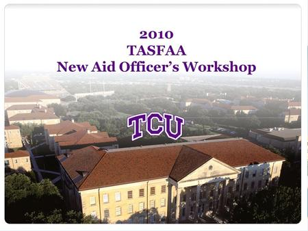 2010 TASFAA New Aid Officer's Workshop. 2 Student Loans Melet Leafgreen Assistant Director, Loan Programs TCU Financial Aid