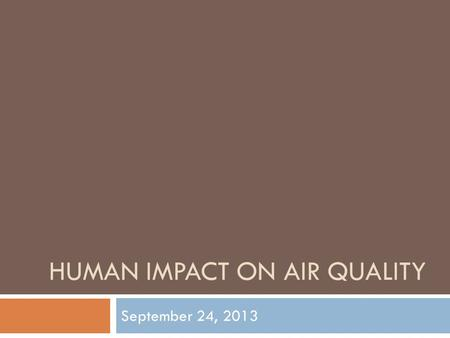 HUMAN IMPACT ON AIR QUALITY September 24, 2013. pH Scale pH scale – measures how acidic an object is. pH value is related to its hydronium ion concentration.