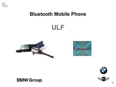 ULF VS-12 10.06.02 1 Bluetooth Mobile Phone ULF. ULF VS-12 10.06.02 2 Universal charging and hands-free unit ULF Delivery tray Bluetooth Mobile Phone.