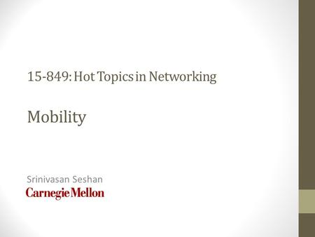 15-849: Hot Topics in Networking Mobility Srinivasan Seshan.