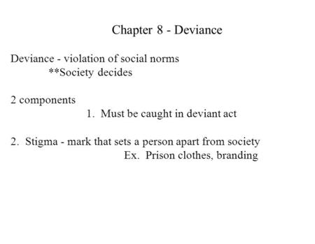 Chapter 8 - Deviance Deviance - violation of social norms **Society decides 2 components 1. Must be caught in deviant act 2. Stigma - mark that sets a.