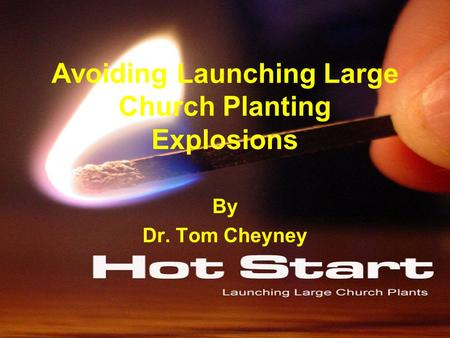 Avoiding Launching Large Church Planting Explosions By Dr. Tom Cheyney.