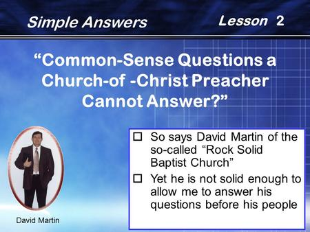 """Common-Sense Questions a Church-of -Christ Preacher Cannot Answer?""  So says David Martin of the so-called ""Rock Solid Baptist Church""  Yet he is not."