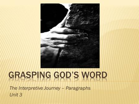 The Interpretive Journey – Paragraphs Unit 3.  The Word of God speaks.  We want to hear, interpret and apply the Word correctly.  It removes the.