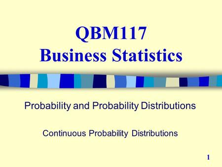 QBM117 Business Statistics Probability and Probability Distributions Continuous Probability Distributions 1.