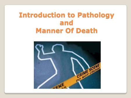 Introduction to Pathology and Manner Of Death. Autolysis Autolysis – when a cell starts to breakdown (cell membrane dissolves, enzymes and other cell.