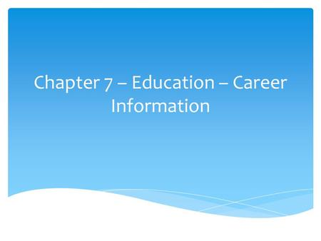 Chapter 7 – Education – Career Information. 7-A Relationship of Career and Earning Power.