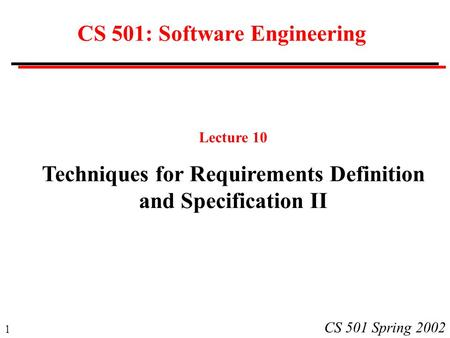 1 CS 501 Spring 2002 CS 501: Software Engineering Lecture 10 Techniques for Requirements Definition and Specification II.