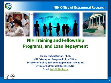 NIH Training and Fellowship Programs, and Loan Repayment NIH Training and Fellowship Programs, and Loan Repayment Henry Khachaturian, Ph.D. NIH Extramural.