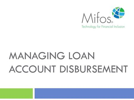 MANAGING LOAN ACCOUNT DISBURSEMENT. 2 Loan account applications that have been approved can be disbursed to a negotiable payment type (e.g., Cash, Check,